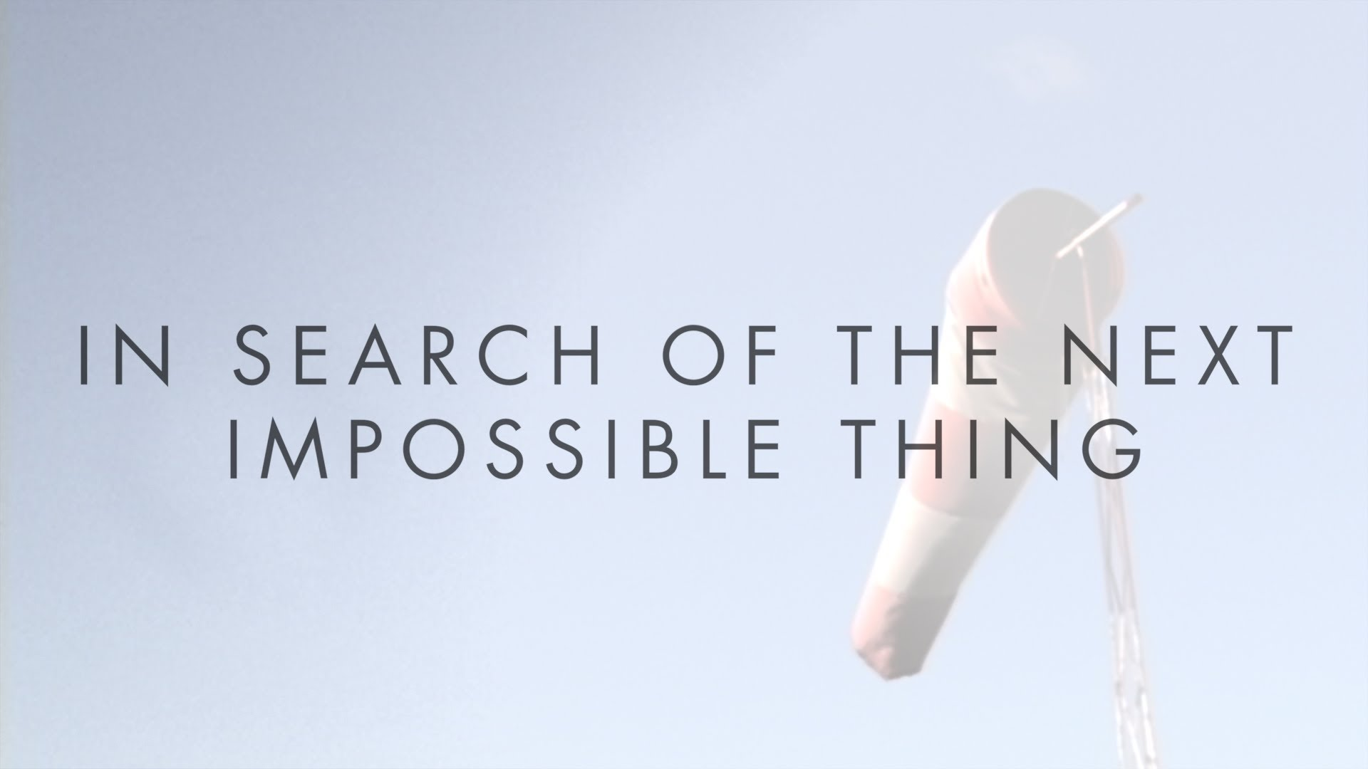 In Search of the Next Impossible Thing